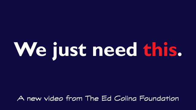 A New Video from The Ed Colina Foundation